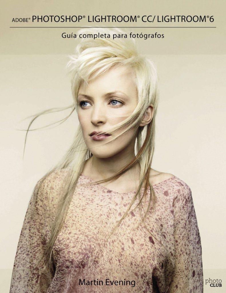 Adobe Photoshop Lightroom CC:Lightroom 6. Guía Completa Para Fotógrafos (Photoclub)
