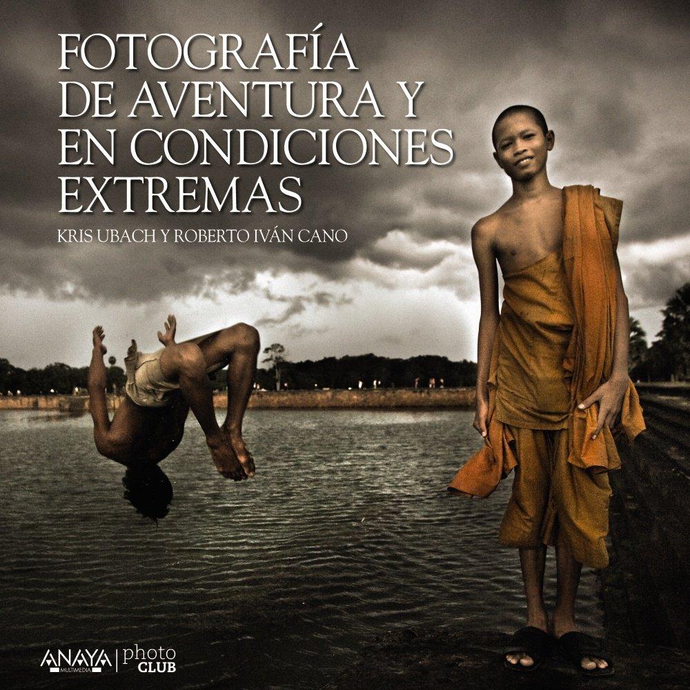 Fotografía De Aventura Y En Condiciones Extremas (Photoclub)