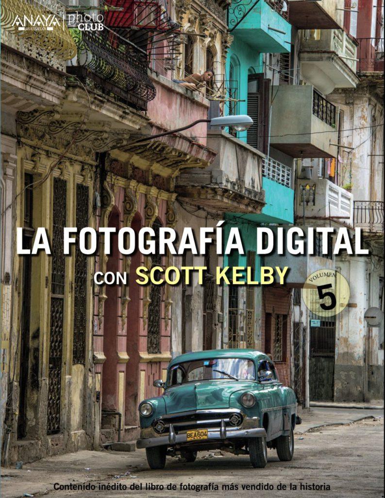 La Fotografía Digital Con Scott Kelby - Volumen 5 (Photoclub)