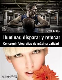 """Iluminar, disparar y retocar"", de Scott Kelby"
