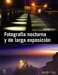 """""""Fotografía nocturna y de larga exposición"""", de Harold Davis"""
