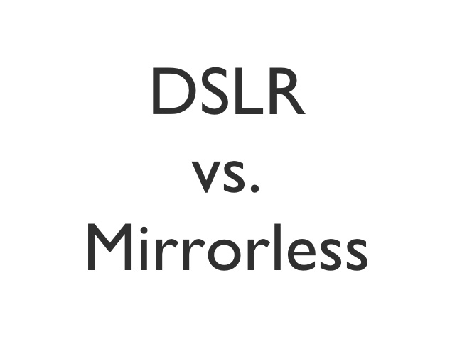 DSLR vs. Mirrorless