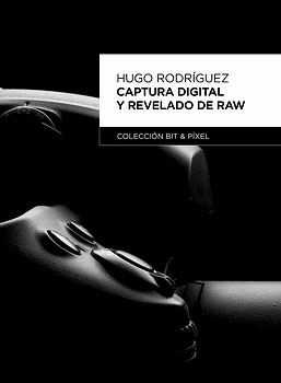 """Captura digital y revelado de RAW"" un libro de Hugo Rodríguez"